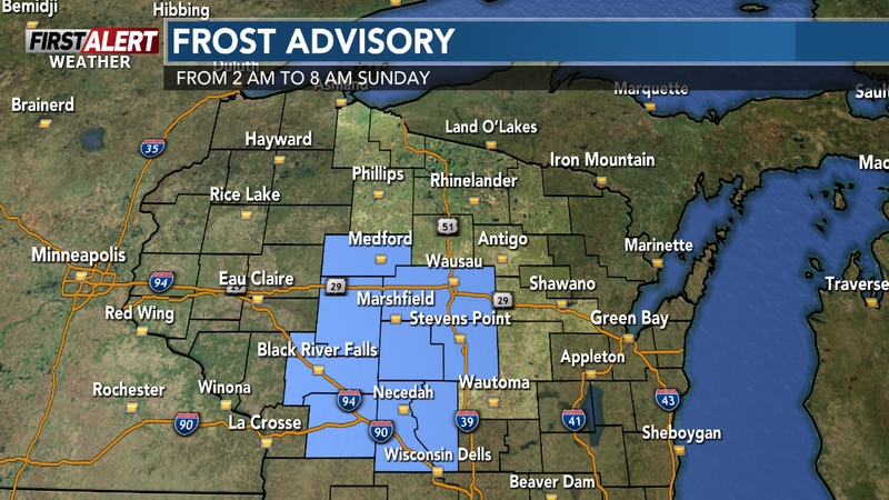 A Frost Advisory is in effect for parts of Central Wisconsin late tonight into Sunday morning.